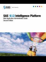 SAS(R) 9.1.3 Intelligence Platform: Web Application Administration Guide, Second Edition (Paperback)