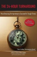 The 24-Hour Turnaround (2nd Edition): How Amazing Entrepreneurs Succeed in Tough Times (Paperback)