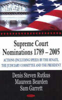 Supreme Court Nominations 1789-2005: Actions (Including Speed) by the Senate, the Judiciary Committee & the President (Hardback)