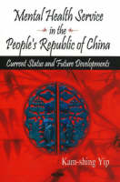 Mental Health Service in the People's Republic of China: Current Status & Future Developments (Hardback)