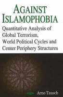 Against Islamophobia: Quantitative Analysis of Global Terrorism, World Political Cycles & Center Periphery Structures (Hardback)