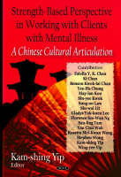 Strength Based Perspective in Working with Clients with Mental Illness: A Chinese Cultural Articulation (Hardback)