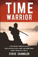 Time Warrior: How to Defeat Procrastination, People-pleasing, Self-doubt, Over-commitment, Broken Promises and Chaos (Paperback)