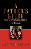 A Father's Guide to Raising Daughters: For Women (Hardback)