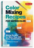 Color Mixing Recipes for Watercolor: Mixing Recipes for More Than 400 Color Combinations (Hardback)