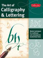 The Art of Calligraphy & Lettering: Master techniques for traditional and contemporary handwritten fonts (Paperback)