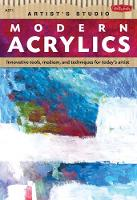 Modern Acrylics (Artist's Studio): Innovative mediums, tools, and techniques for today's artist (Paperback)