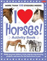 I Love Horses! Activity Book: Giddy-up great stickers, trivia, step-by-step drawing projects, and more for the horse lover in you! (Paperback)