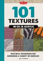 101 Textures in Oil & Acrylic: Practical Techniques for Rendering a Variety of Surfaces (Spiral bound)