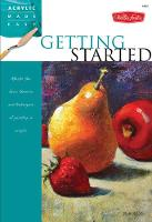 Getting Started: Master the basic theories and techniques of painting in acrylic (Paperback)