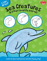 Sea Creatures & Other Favorite Animals (I Can Draw): Learn to draw land and sea animals step by step! (Paperback)