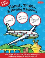 Planes, Trains & Moving Machines (I Can Draw): Learn to draw flying, locomotive, and heavy-duty machines step by step! (Paperback)