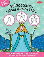Princesses, Fairies & Fairy Tales (I Can Draw): Learn to draw pretty princesses and fairy tale characters step by step! (Paperback)