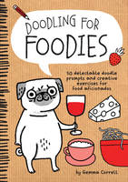 Doodling for Foodies: 50 Delectable Doodle Prompts and Creative Exercises for Food Aficionados (Paperback)