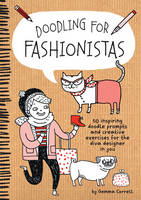 Doodling for Fashionistas: 50 Inspiring Doodle Prompts and Creative Exercises for the Diva Designer in You (Paperback)