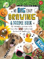 My Big, Crazy Drawing & Doodle Book: An interactive adventure with more than 100 creative ideas for tons of doodling fun (Paperback)