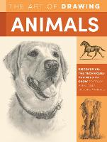 The Art of Drawing Animals: Discover all the techniques you need to know to draw amazingly lifelike animals - Collector's Series (Paperback)