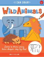 Wild Animals: Volume 1: Learn to draw using basic shapes--step by step! - I Can Draw (Paperback)