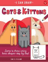 Cats & Kittens: Volume 3: Learn to draw using basic shapes--step by step! - I Can Draw (Paperback)