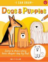 Dogs & Puppies: Volume 5: Learn to draw using basic shapes--step by step! - I Can Draw (Paperback)