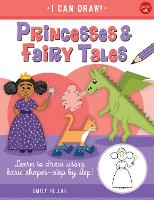 Princesses & Fairy Tales: Volume 6: Learn to draw using basic shapes--step by step! - I Can Draw (Paperback)