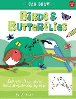 Birds & Butterflies: Volume 7: Learn to draw using basic shapes--step by step! - I Can Draw (Paperback)