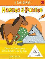Horses & Ponies: Volume 8: Learn to draw using basic shapes--step by step! - I Can Draw (Paperback)