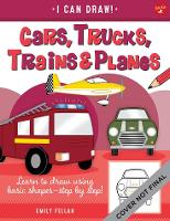 Cars, Trucks, Trains & Planes: Volume 10: Learn to draw using basic shapes--step by step! - I Can Draw (Paperback)