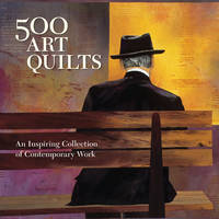 500 Art Quilts: An Inspiring Collection of Contemporary Work - 500 Series (Paperback)