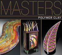 Masters: Polymer Clay: Major Works by Leading Artists (Paperback)