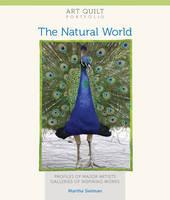 Art Quilt Portfolio: The Natural World: Profiles of Major Artists, Galleries of Inspiring Works (Paperback)
