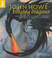 Forging Dragons: Inspirations, Approaches and Techniques for Drawing and Painting Dragons (Paperback)