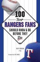 100 Things Rangers Fans Should Know & Do Before They Die (Paperback)