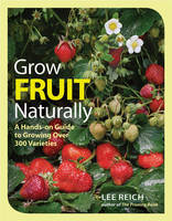 Grow Fruit Naturally: A Hands-on Guide to Growing Over 300 Varieties (Paperback)