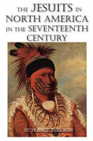 The Jesuits in North America in the Seventeenth Century (Paperback)