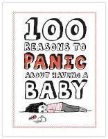 Knock Knock 100 Reasons to Panic About Having a Baby - 100 Reasons to Panic (Hardback)