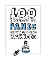 Knock Knock 100 Reasons to Panic About Getting Married - 100 Reasons to Panic (Hardback)