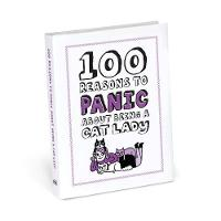 Knock Knock 100 Reasons to Panic About Being a Cat Lady - 100 Reasons to Panic (Hardback)