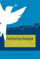 Facilitating Dialogue: USIP's Work in Conflict Zones (Paperback)