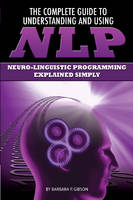 Complete Guide to Understanding & Using NLP: Neuro-Linguistic Programming Explained Simply (Paperback)