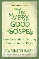 The Very Good Gospel: How Everything Wrong Can be Made Right (Paperback)