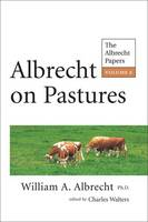 Albrecht on Pastures: Volume 6: The Albrecht Papers (Paperback)