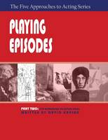 Playing Episodes, Part Two of the Five Approaches of Acting Series (Paperback)