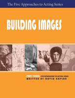 Building Images, Part Three of the Five Approaches to Acting Series (Paperback)