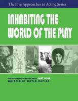 Inhabiting the World of the Play, Part Four of the Five Approaches to Acting Series (Paperback)