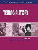 Telling a Story, Part Five of the Five Approaches to Acting Series (Paperback)