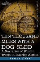 Ten Thousand Miles with a Dog Sled: A Narrative of Winter Travel in Interior Alaska (Paperback)