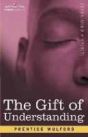 The Gift of Understanding: A Second Series of Essays by Prentice Mulford (Paperback)