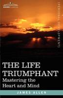 The Life Triumphant: Mastering the Heart and Mind (Paperback)