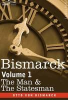 Bismarck: The Man & the Statesman, Volume 1 (Hardback)